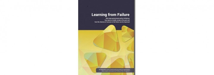 Learning from Failure: why large government policy initiatives have gone so badly wrong in the past and how the chances of success in the future can be improved